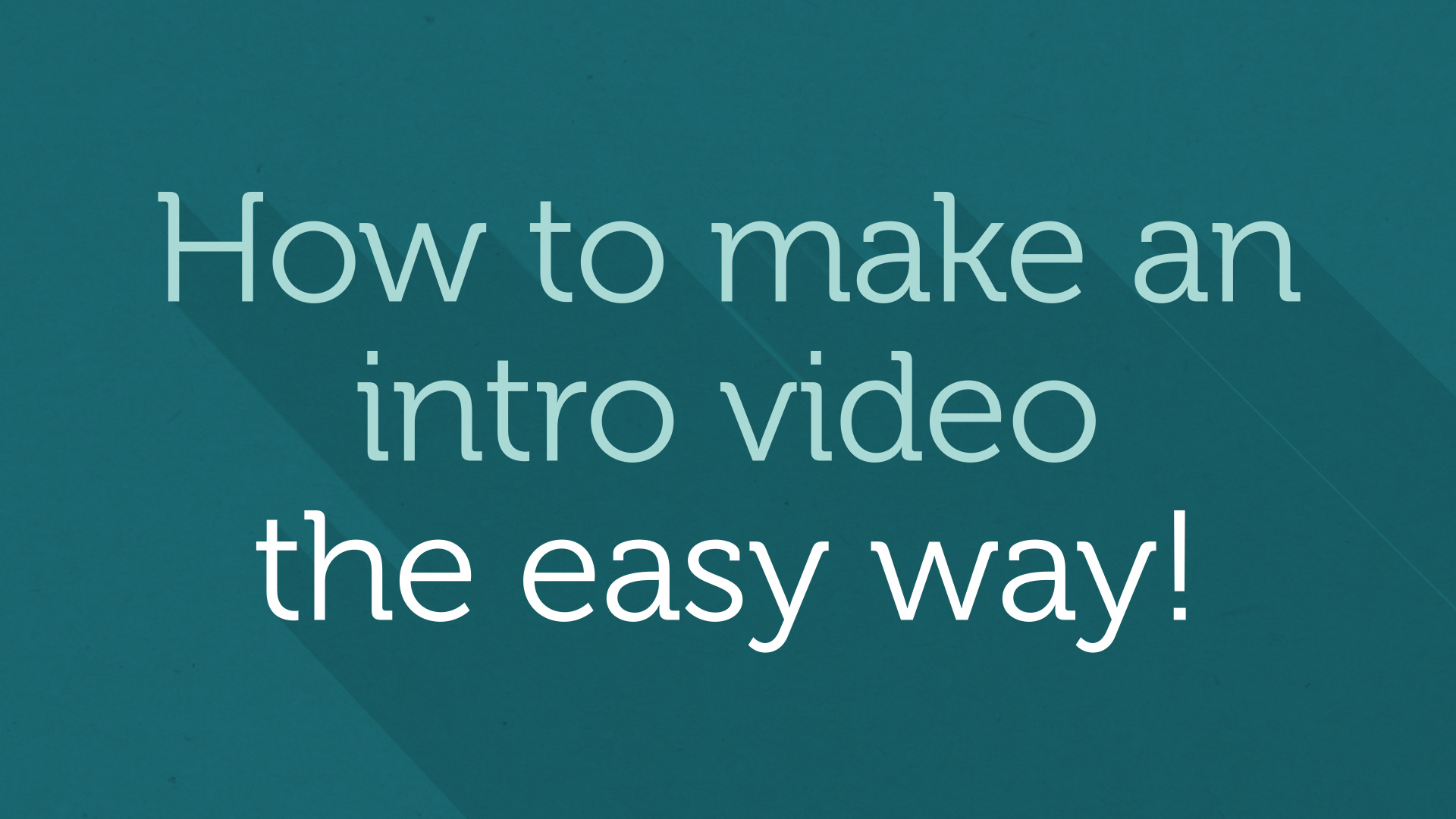 How_To_Make_An_Intro_Video_The_Easy_Way