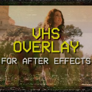 VHS Video Effect Overlay for After Effects